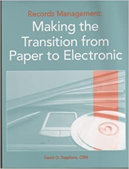 Book Records Management: Making the Transition from Paper to Electronic by David O Stephens (2007-07-01)