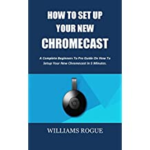 HOW TO SET UP YOUR NEW CHROMECAST: A Complete Beginners To Pro Guide On How To Setup Your New Chromecast In 5 Minutes.