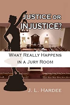 Justice or Injustice? What Really Happens In A Jury Room by [Hardee, J.L.]