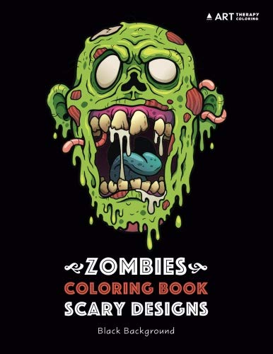 Zombies Coloring Book: Scary Designs: Black Background: Midnight Edition Zombie Coloring Pages for Everyone, Adults, Teenagers, Tweens, Older Kids, ... Practice for Stress Relief & Relaxation -