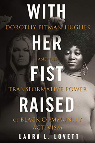 Book Cover: With Her Fist Raised: Dorothy Pitman Hughes and the Transformative Power of Black Community Activism