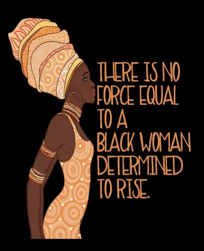 There Is No Force Equal To A Black Woman Determined To Rise: Black Girl Magic 2019 Calendar Weekly Planner To Do List Organizer Book 7.5