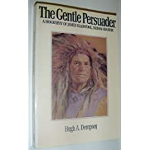 The gentle persuader: A biography of James Gladstone, Indian senator