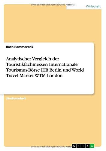 Analytischer Vergleich der Touristikfachmessen Internationale Tourismus-Börse ITB Berlin und World Travel Market WTM London  [Pommerenk, Ruth] (Tapa Blanda)