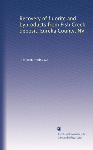 Recovery of fluorite and byproducts from Fish Creek deposit, Eureka County, NV ()