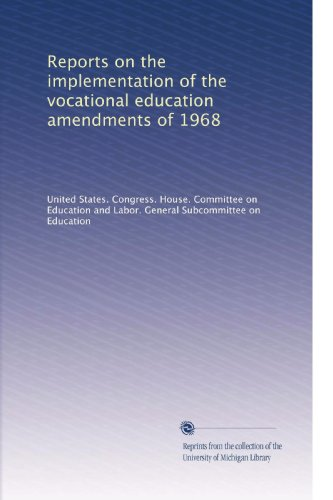 Reports on the implementation of the vocational education amendments of 1968
