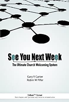 See You Next Week: The Ultimate Church Welcoming System by [Carter, Gary V, Pifer, Robin W]