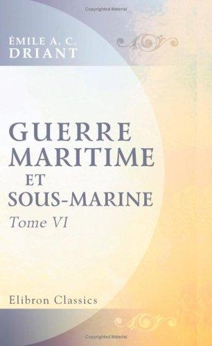 Download Guerre maritime et sous-marine: Par le capitaine Danrit [pseud.] (Commandant Driant). Illustrations de J. Marin. Tome 6. Nouvelle édition revue et corrigée (French Edition) PDF