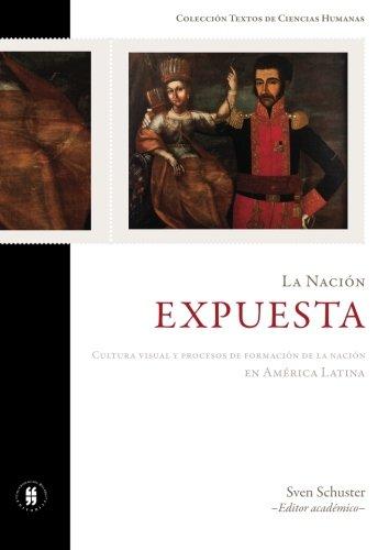 La nación expuesta: Cultura visual y procesos de formación de la nación en América Latina (Spanish Edition) pdf epub