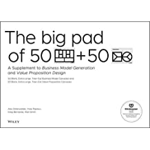 The Big Pad of 50 Blank, Extra-Large Business Model Canvases and 50 Blank, Extra-Large Value Proposition Canvases: A Supplement to Business Model Generation and Value Proposition Design