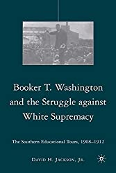 Booker T. Washington and the Struggle against White Supremacy: The Southern Educational Tours, 1908-1912