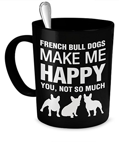 French Bulldog Mug - French Bulldogs Make Me Happy - French Bulldog Gifts - French Bulldog Accessories - French Bulldog Accessories