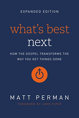 What's Best Next: How the Gospel Transforms the Way You Get Things Done (What's The Best Foundation)