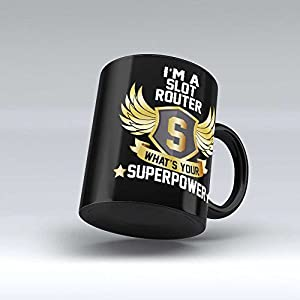 Slot Router Superpower Job Black Coffee Mug/Gift Affordable Unique Best Gift for Slot RouterFriend Co worker Colleague Uncle Aunt By HOM