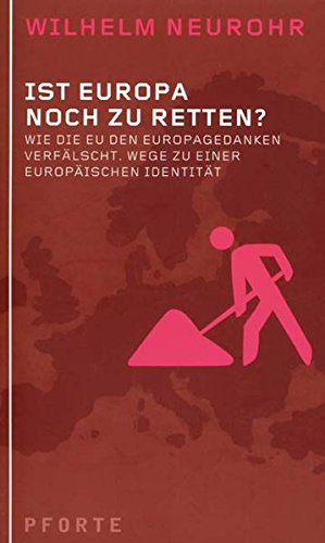 Ist Europa noch zu retten?: Wie die EU den Europa-Gedanken verfälscht. Wege zu einer neuen europäischen Identität (entwürfe)
