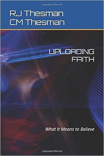 UPLOADING FAITH: What It Means to Believe: RJ Thesman, CM Thesman