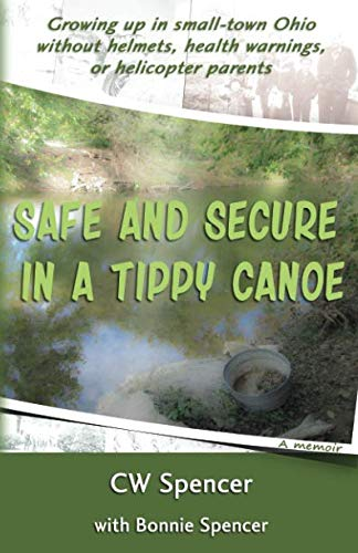 - Safe and Secure in a Tippy Canoe: Growing up in small-town Ohio without helmets, health warnings, or helicopter parents