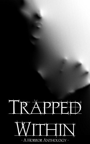 Trapped Within: A Horror Anthology