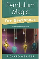 Pendulum Magic for Beginners: Tap Into Your Inner Wisdom (For Beginners (Llewellyn's)) Kindle Edition