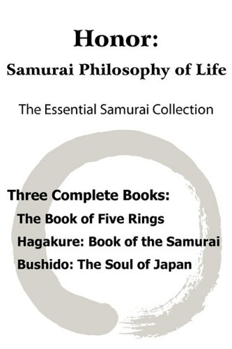 Read Online Honor: Samurai Philosophy of Life - The Essential Samurai Collection; The Book of Five Rings, Hagakure: The Way of the Samurai, Bushido: The Soul of Japan. PDF