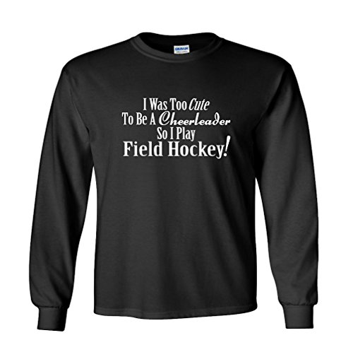 Fair Game Too Cute To Be A Cheerleader So I Play Field Hockey Long Sleeve Shirt-Black-Adult Small