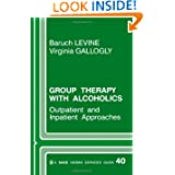Group Therapy with Alcoholics: Outpatient and Inpatient Approaches (SAGE Human Services Guides) Baruch Levine and Virginia Gallogly