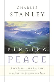 Finding Peace: God's Promise of a Life Free from Regret, Anxiety, and