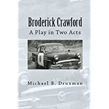 BRODERICK CRAWFORD: A Play in Two Acts (The Hollywood Legends)