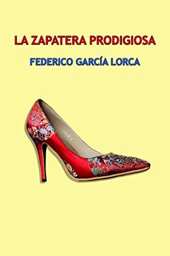 La zapatera prodigiosa: Farsa Violenta en dos actos. (Teatro) Tapa blanda – 21 nov 2017 Federico García Lorca Isabel Garza Independently published 1973347296
