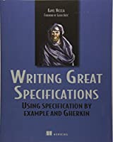Writing Great Specifications: Using Specification By Example and Gherkin Front Cover