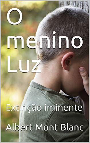O menino Luz: Extinção iminente (Portuguese Edition)
