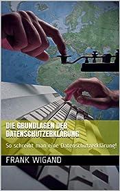 Die Grundlagen der Datenschutzerklärung: So schreibt man eine Datenschutzerklärung! (German Edition)