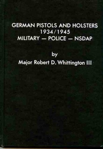 German Pistols and Holsters, 1934-1945: Military, Police, NSDAP