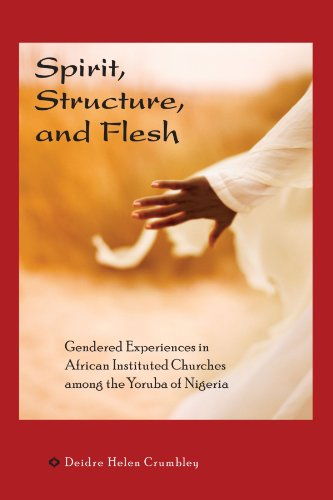 Spirit, Structure, and Flesh: Gender and Power in Yoruba African Instituted Churches (Africa and the Diaspora: History,