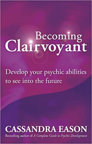 Download online Becoming Clairvoyant: Develop your psychic abilities to see into the future PDF, azw (Kindle), ePub, doc, mobi