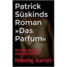 Patrick Süskinds Roman »Das Parfum«: Stichworte zur Interpretation (German Edition)