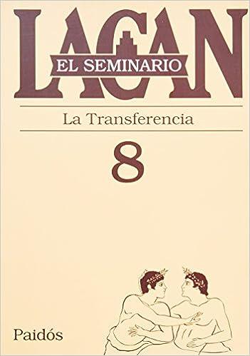 El seminario. Libro 8: La transferencia El Seminario de Jacques Lacan: Amazon.es: Jacques Lacan: Libros