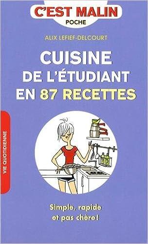 Cuisine de l'étudiant en 87 recettes, c'est malin : Simple, rapide et pas chère !