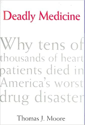 Deadly Medicine: Why Tens of Thousands of Heart Patients