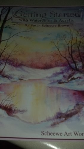Getting Started with Watercolor & Acrylic (Scheewe Art - Started Getting Watercolor