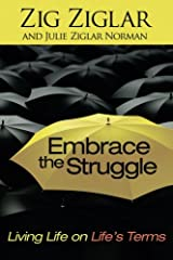 Embrace the Struggle: Living Life on Life's Terms Paperback