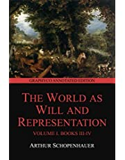 The World as Will and Representation, Volume I , Books III-IV (Graphyco Annotated Edition)