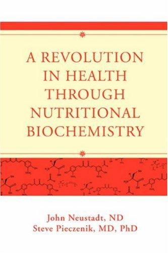 A Revolution in Health through Nutritional Biochemistry [John Neustadt] (Tapa Blanda)
