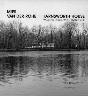 Mies van der Rohe: Farnsworth House-Weekend House (Mies Van Der Rohe - Van Rohe House Farnsworth Der