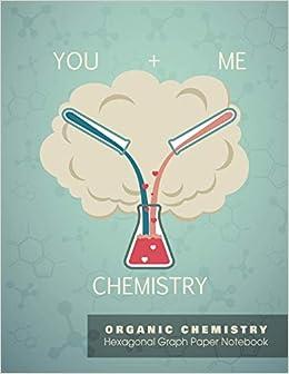 YOU + ME = CHEMISTRY| ORGANIC CHEMISTRY Hexagonal Graph ...