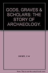 GODS, GRAVES & SCHOLARS: THE STORY OF ARCHAEOLOGY.
