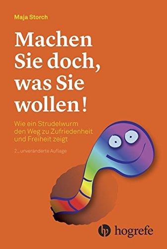 Machen Sie doch, was Sie wollen!: Wie ein Strudelwurm den Weg zu Zufriedenheit und Freiheit zeigt