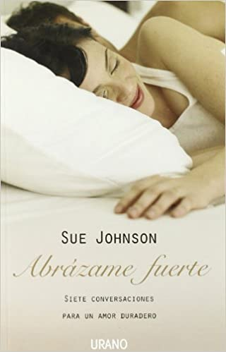 Abrazame fuerte/ Hold Me Tight: Siete conversaciones para un amor duradero/ Seven Conversations for a Lifetime of Love
