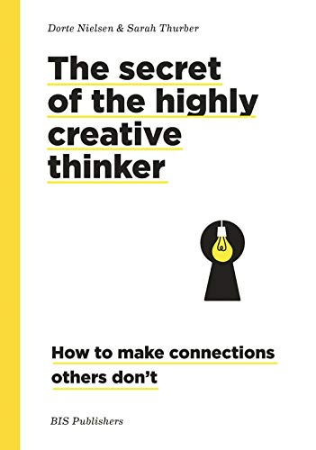 The Secret of the Highly Creative Thinker: How to make Connections others don't por Dorte Nielsen,Sarah Thurber