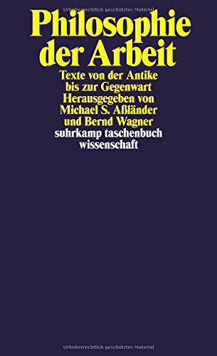 Philosophie der Arbeit: Texte von der Antike bis zur Gegenwart (suhrkamp taschenbuch wissenschaft)